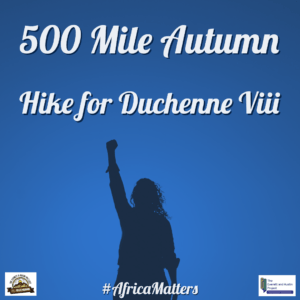 500 Mile Autumn - Hike for Duchenne Viii - Africa Matters